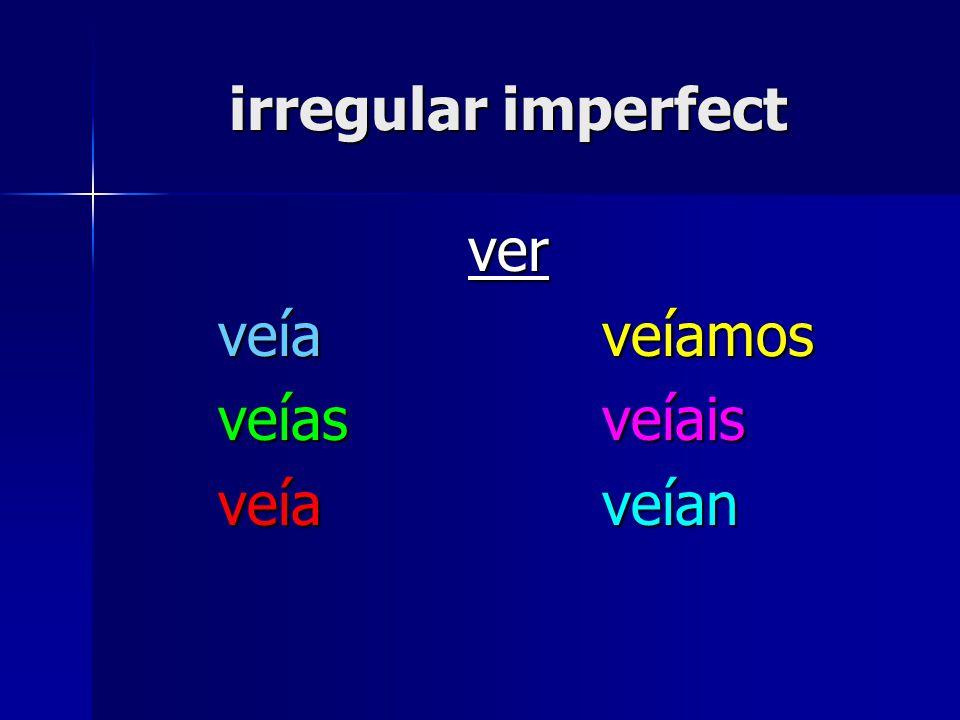 irregular imperfect ver veía veíamos veías veíais veía veían
