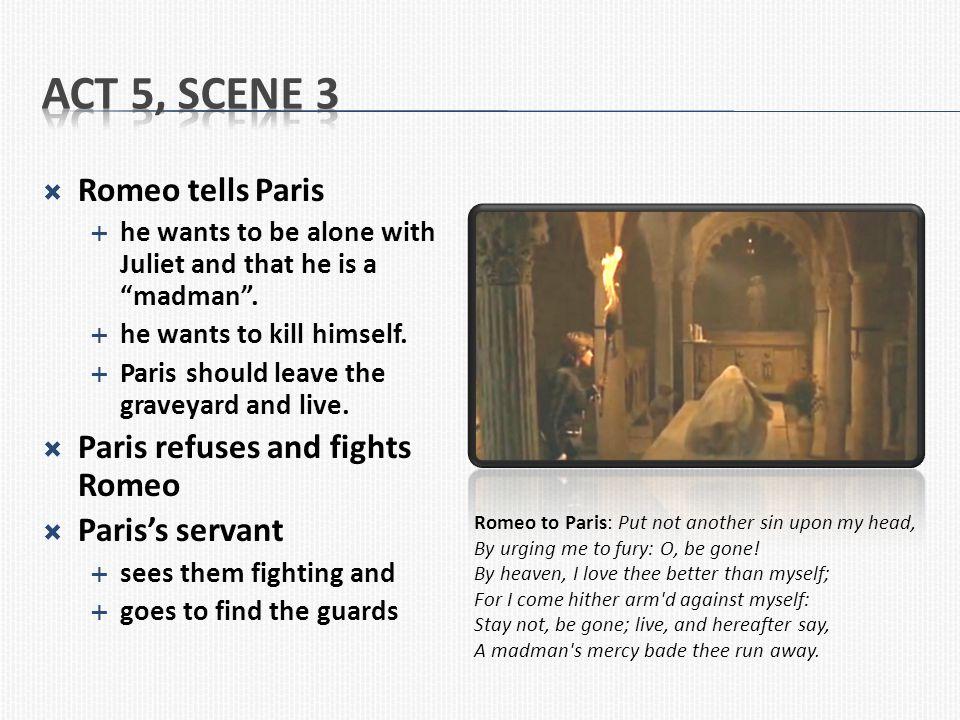 Act 5, Scene 3 Romeo tells Paris Paris refuses and fights Romeo