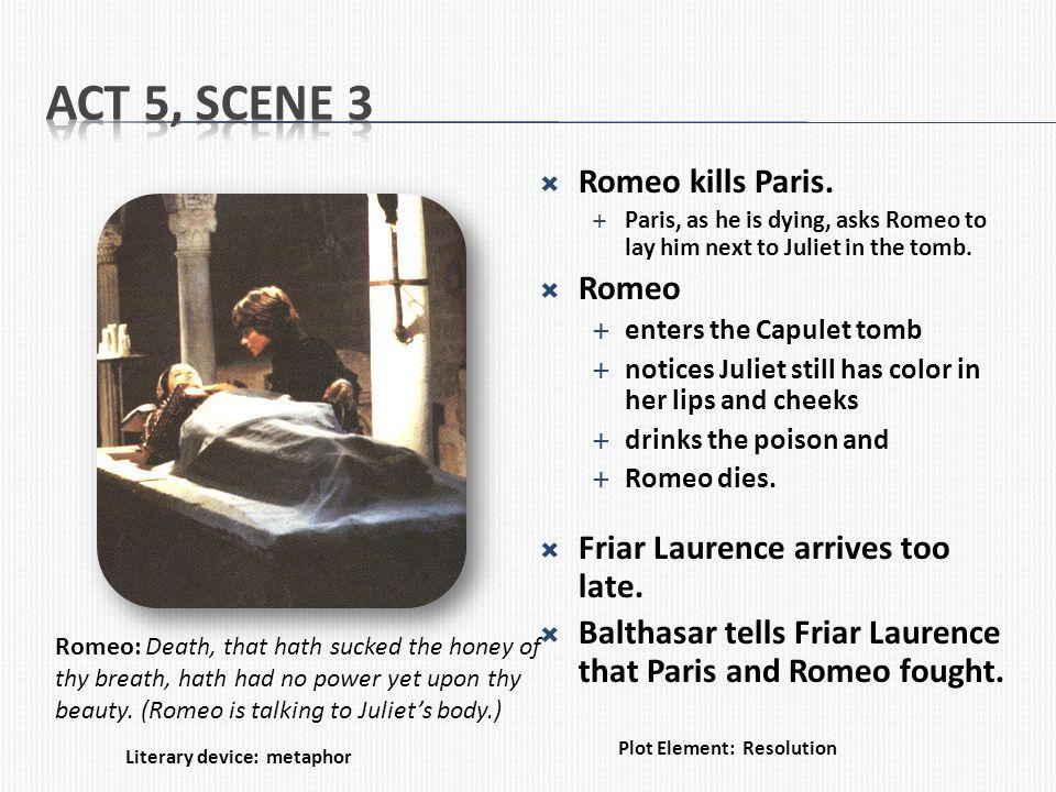 Act 5, Scene 3 Romeo kills Paris. Romeo