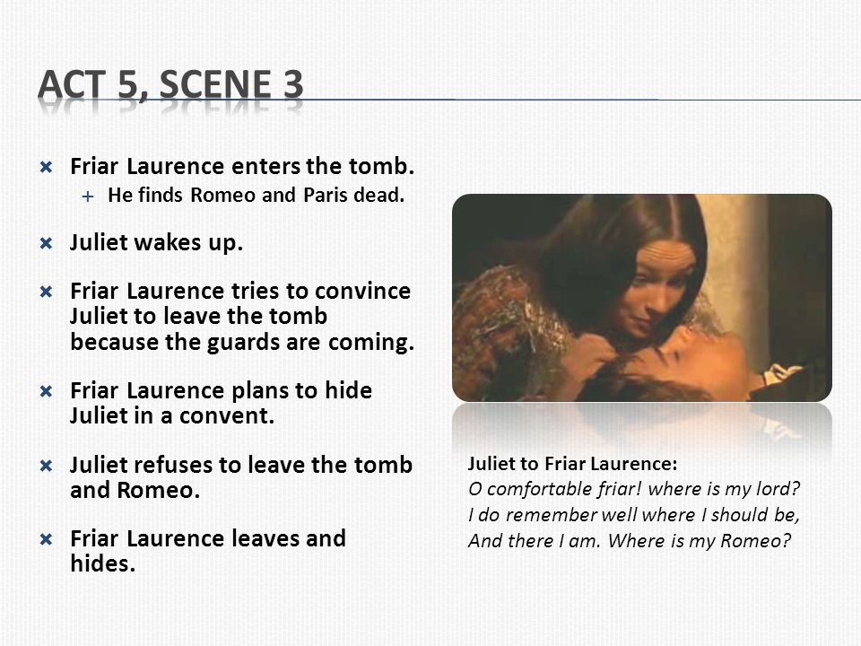 Act 5, Scene 3 Friar Laurence enters the tomb. Juliet wakes up.