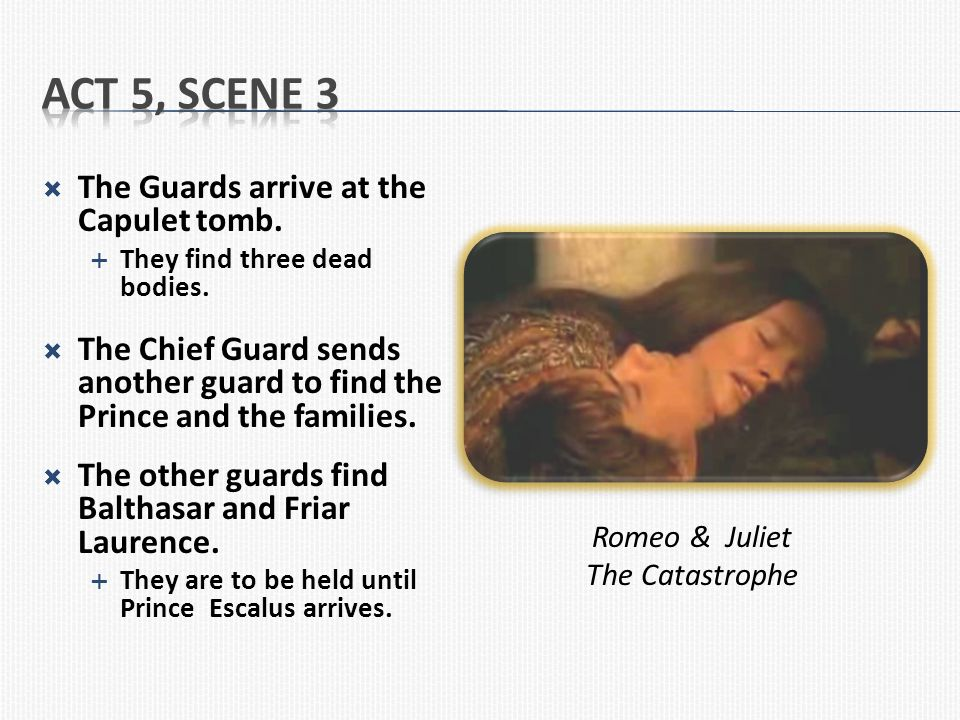 Act 5, Scene 3 The Guards arrive at the Capulet tomb.