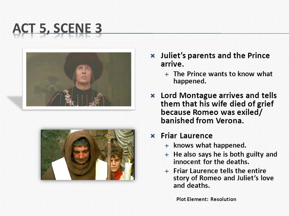 Act 5, Scene 3 Juliet's parents and the Prince arrive.