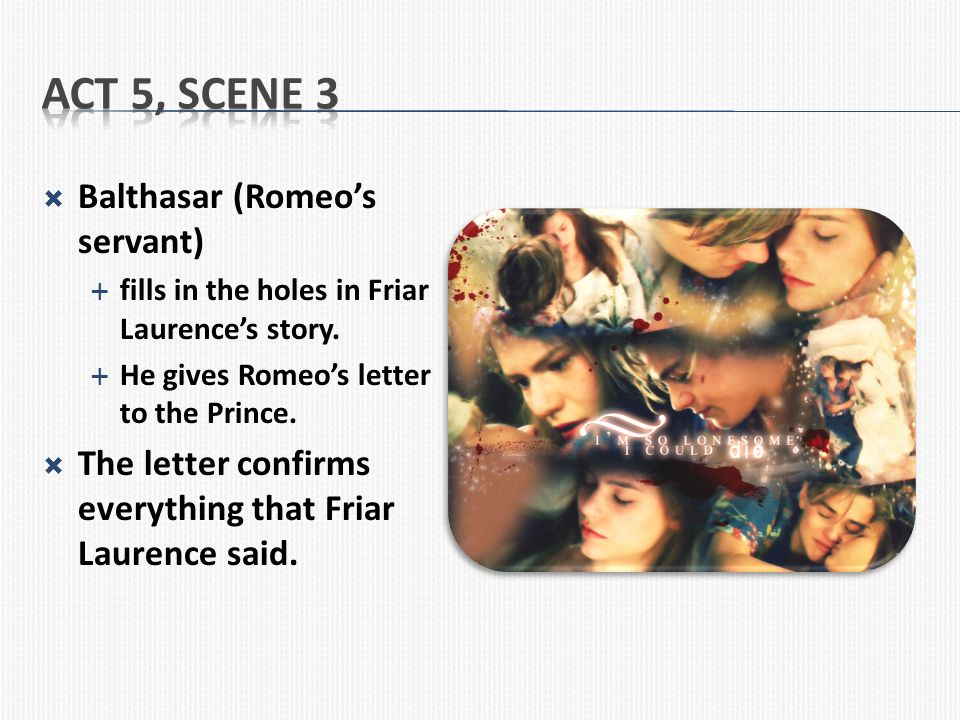 Act 5, Scene 3 Balthasar (Romeo's servant)
