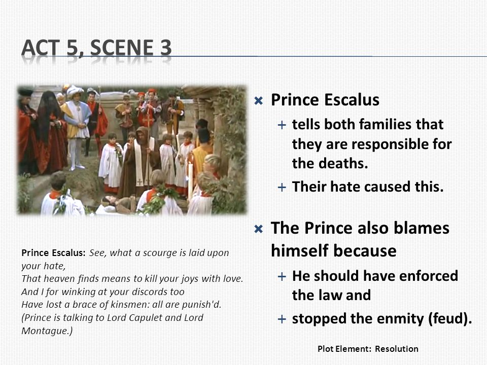 Act 5, Scene 3 Prince Escalus The Prince also blames himself because