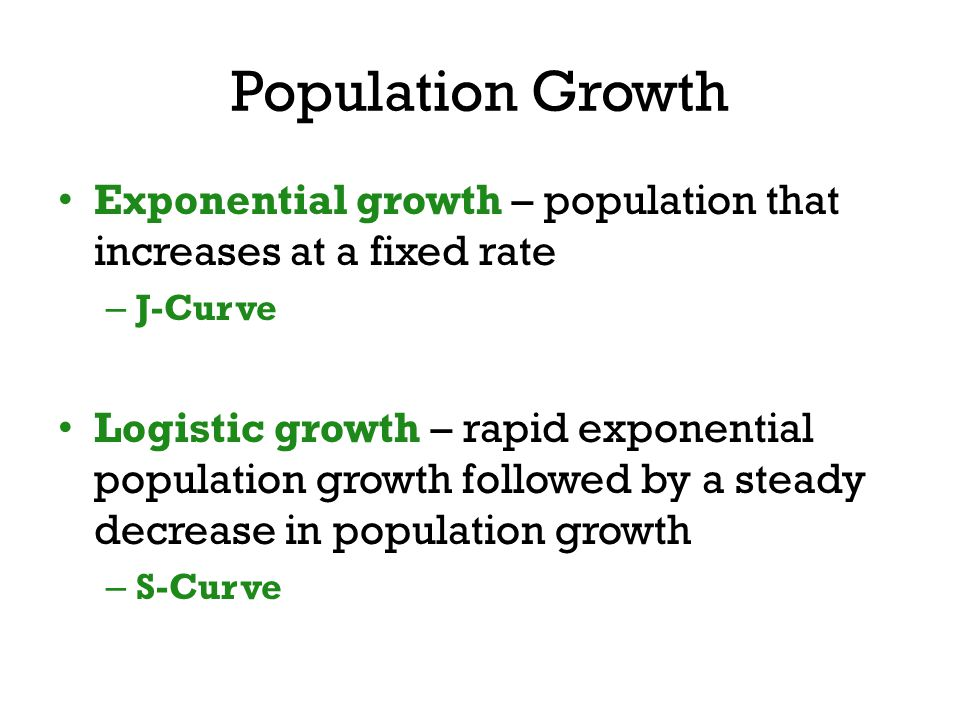 Population Growth Exponential growth – population that increases at a fixed rate. J-Curve.