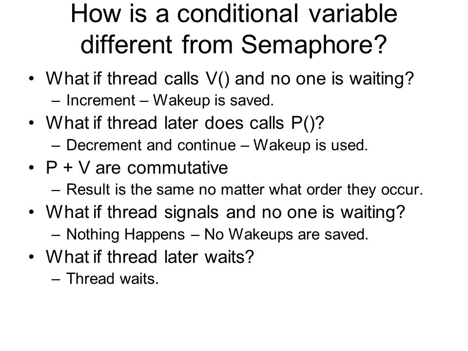 How is a conditional variable different from Semaphore