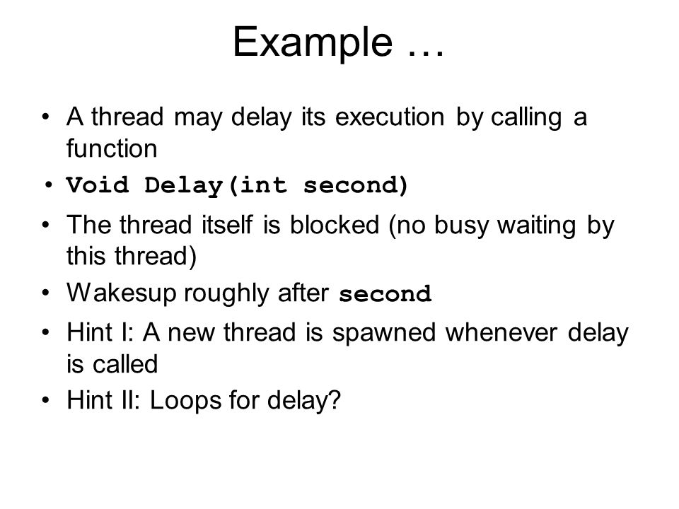Example … A thread may delay its execution by calling a function