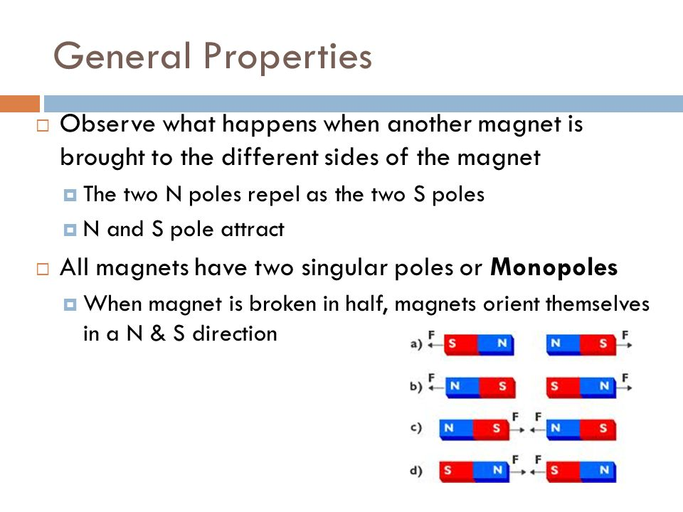 General Properties Observe what happens when another magnet is brought to the different sides of the magnet.