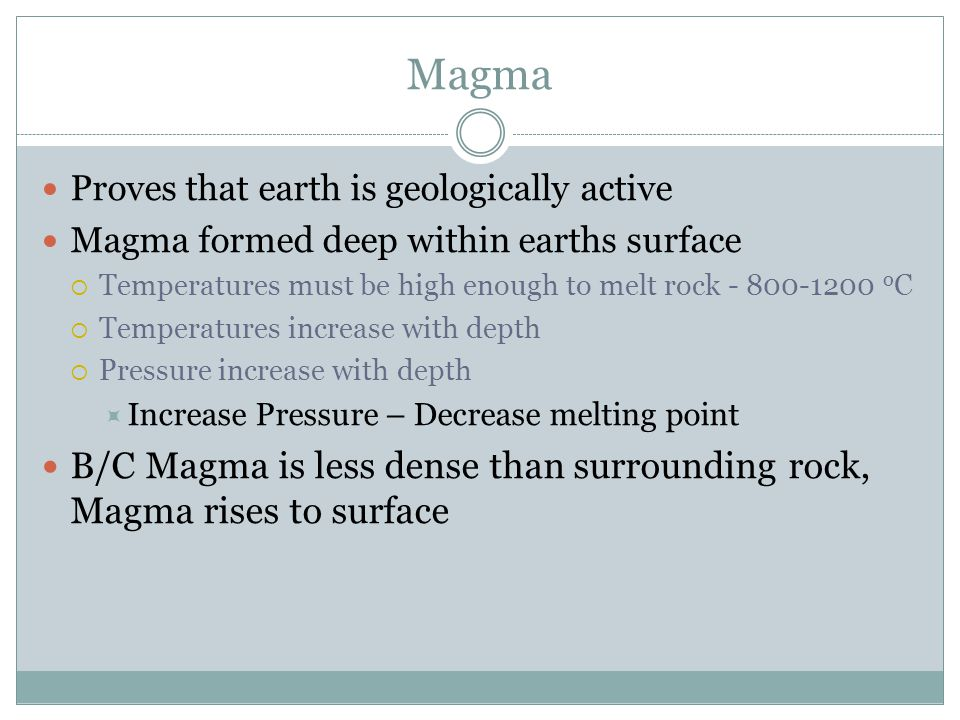 Magma Proves that earth is geologically active. Magma formed deep within earths surface.