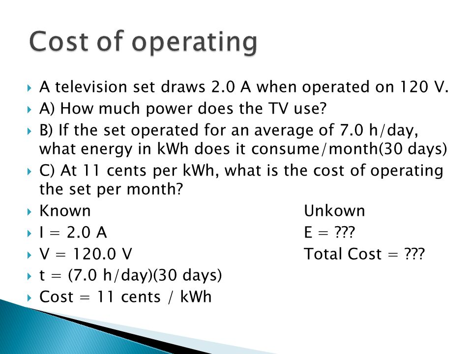 Cost of operating A television set draws 2.0 A when operated on 120 V.