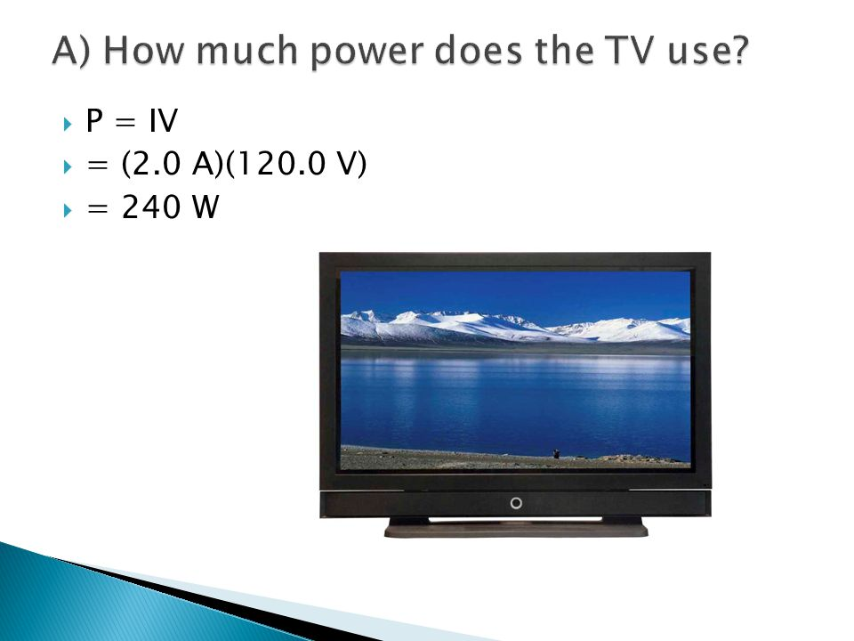 A) How much power does the TV use