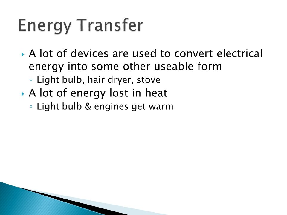 Energy Transfer A lot of devices are used to convert electrical energy into some other useable form.