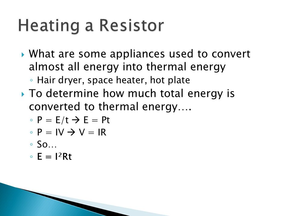 Heating a Resistor What are some appliances used to convert almost all energy into thermal energy.