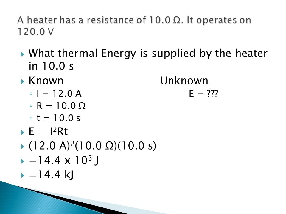 A heater has a resistance of 10.0 Ω. It operates on 120.0 V
