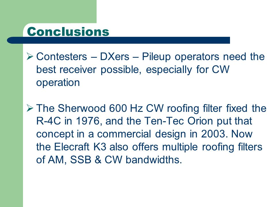 Conclusions Contesters – DXers – Pileup operators need the best receiver possible, especially for CW operation.