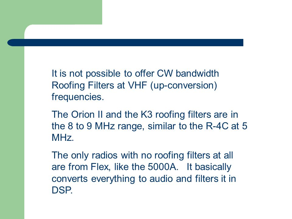 It is not possible to offer CW bandwidth Roofing Filters at VHF (up-conversion) frequencies.