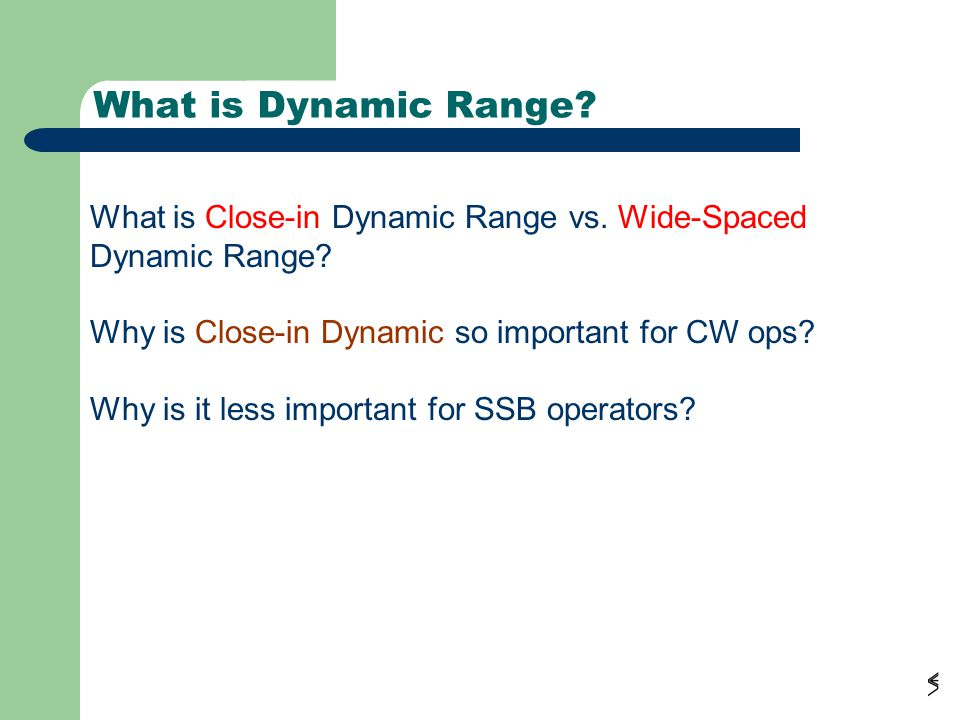 What is Dynamic Range What is Close-in Dynamic Range vs. Wide-Spaced Dynamic Range Why is Close-in Dynamic so important for CW ops