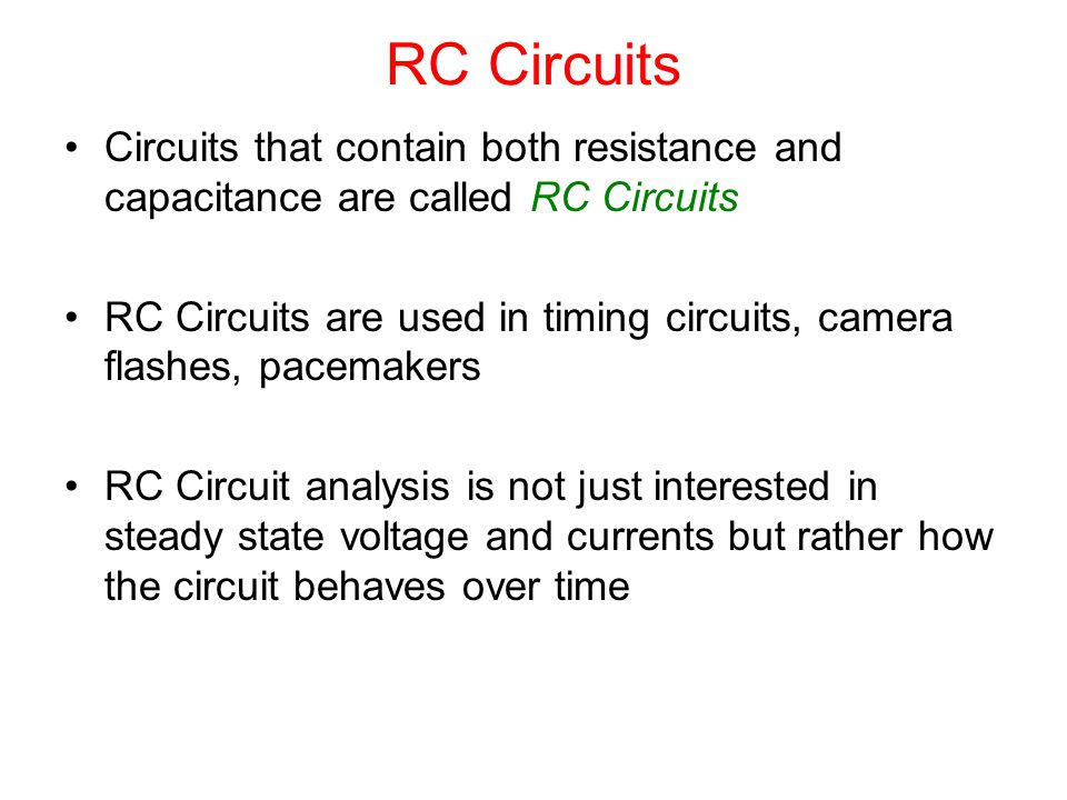 RC Circuits Circuits that contain both resistance and capacitance are called RC Circuits.