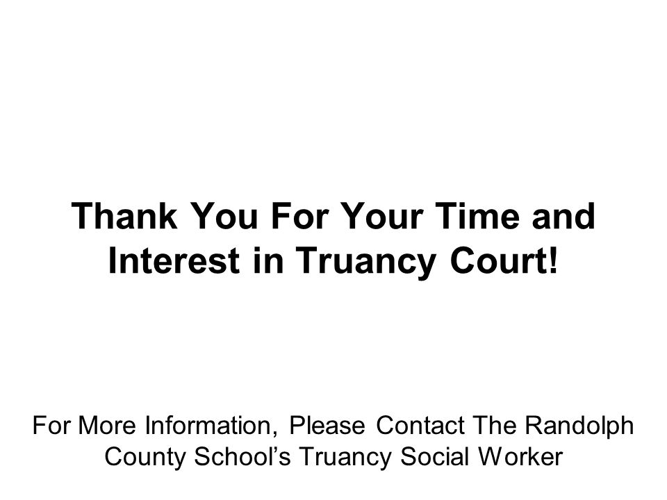 Thank You For Your Time and Interest in Truancy Court!