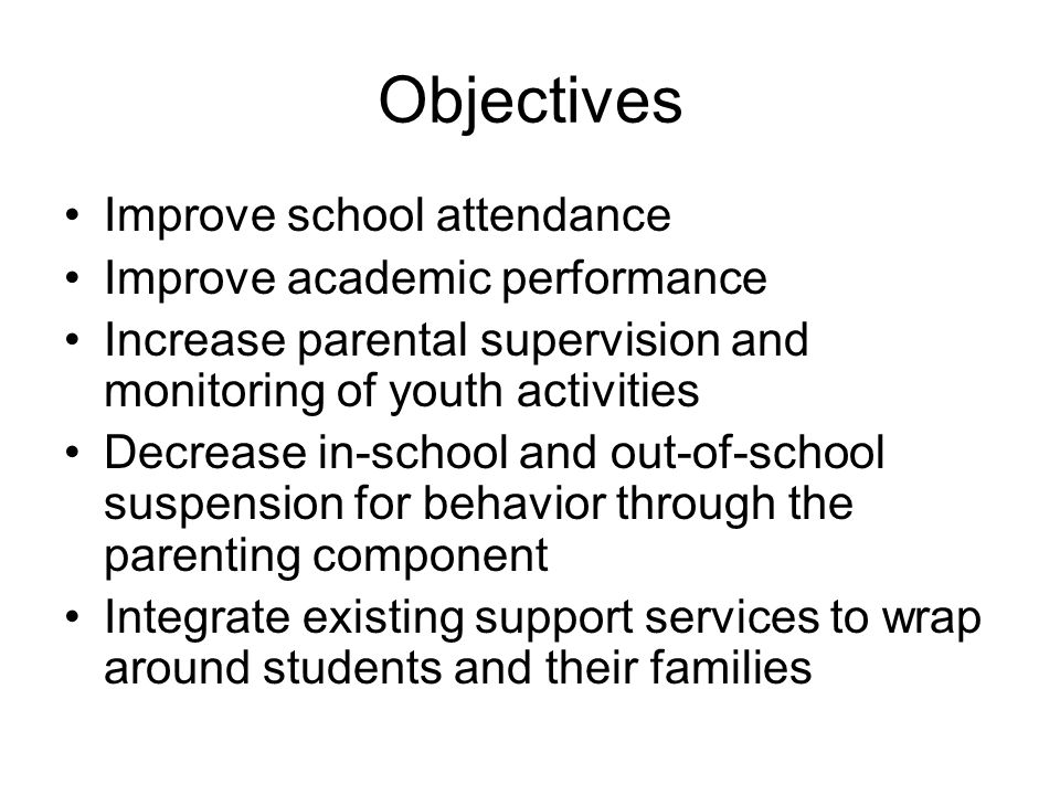Objectives Improve school attendance Improve academic performance