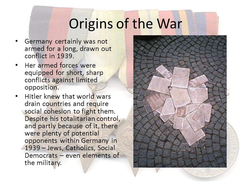 Origins of the War Germany certainly was not armed for a long, drawn out conflict in 1939.
