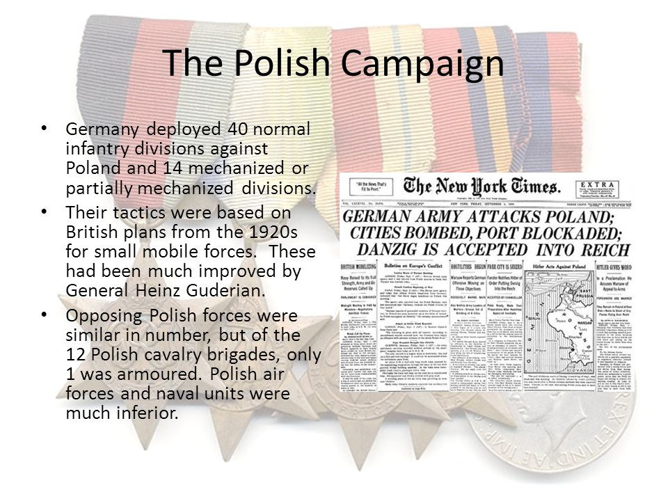 The Polish Campaign Germany deployed 40 normal infantry divisions against Poland and 14 mechanized or partially mechanized divisions.
