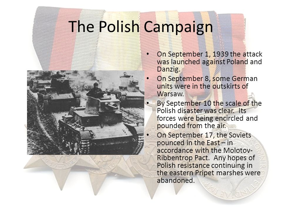 The Polish Campaign On September 1, 1939 the attack was launched against Poland and Danzig.