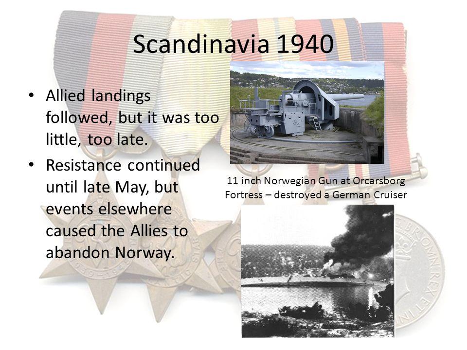 Scandinavia 1940 Allied landings followed, but it was too little, too late.