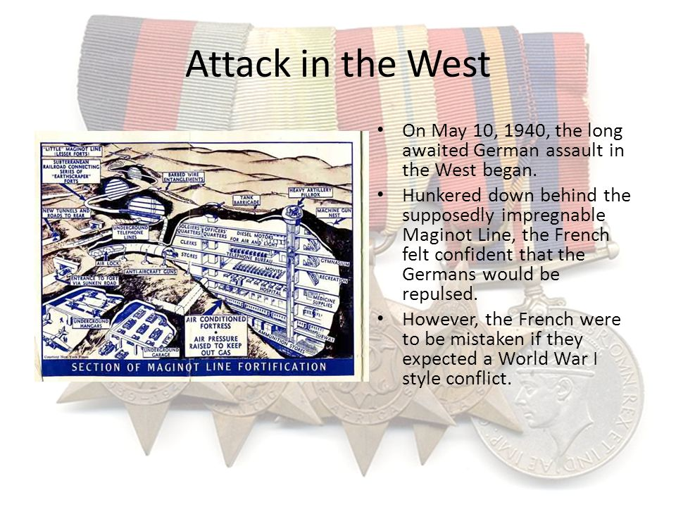 Attack in the West On May 10, 1940, the long awaited German assault in the West began.