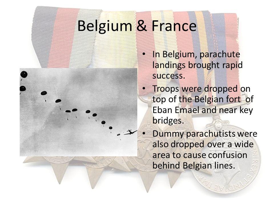 Belgium & France In Belgium, parachute landings brought rapid success.