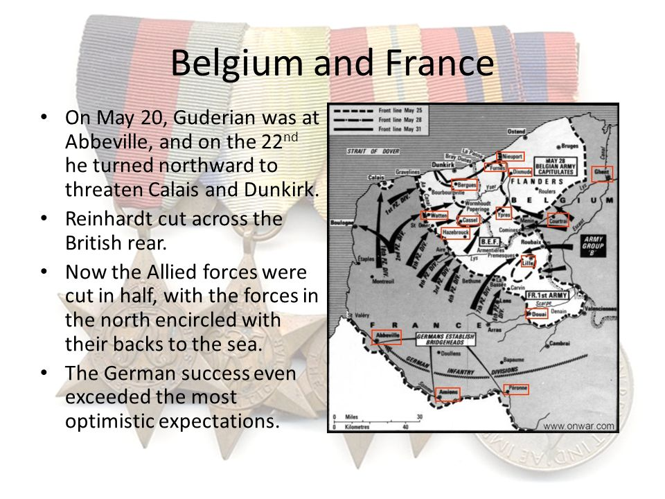 Belgium and France On May 20, Guderian was at Abbeville, and on the 22nd he turned northward to threaten Calais and Dunkirk.