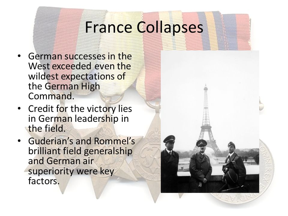 France Collapses German successes in the West exceeded even the wildest expectations of the German High Command.