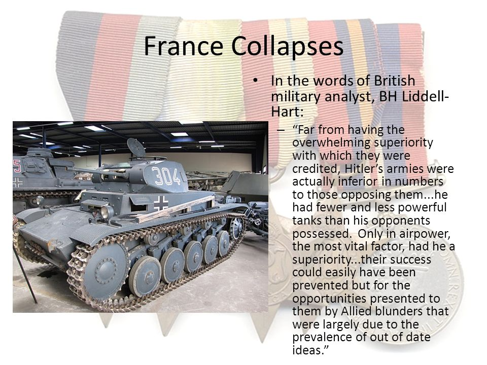 France Collapses In the words of British military analyst, BH Liddell-Hart: