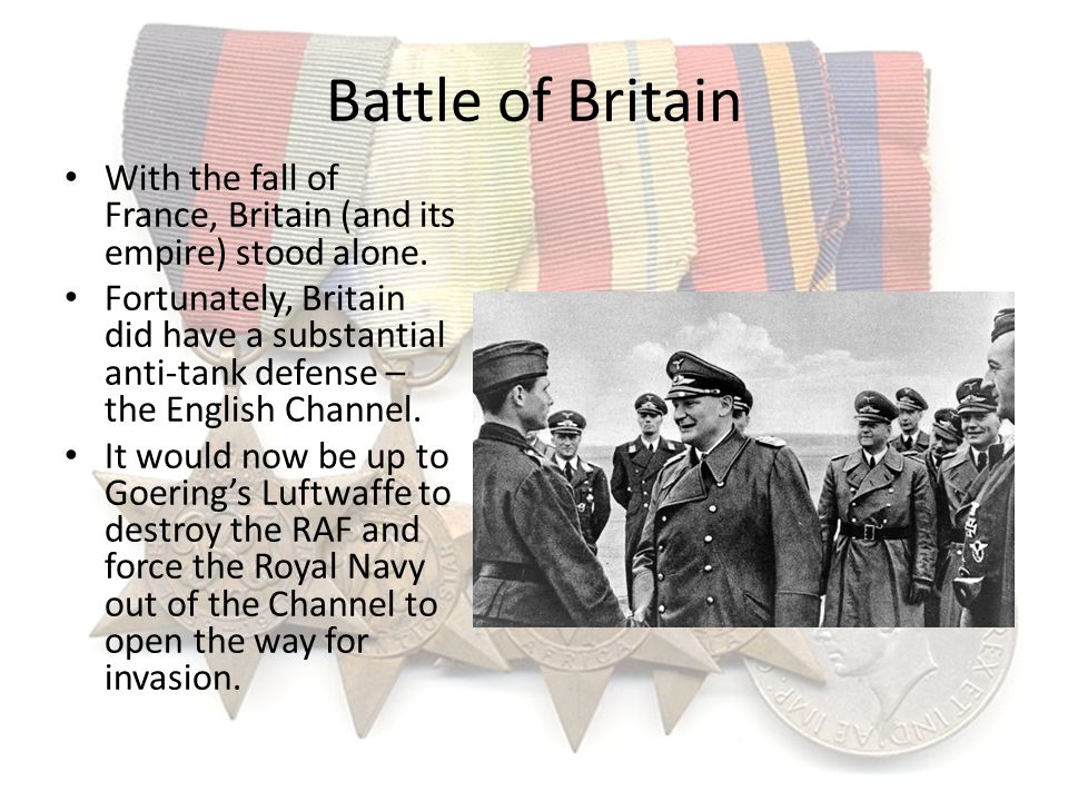 Battle of Britain With the fall of France, Britain (and its empire) stood alone.