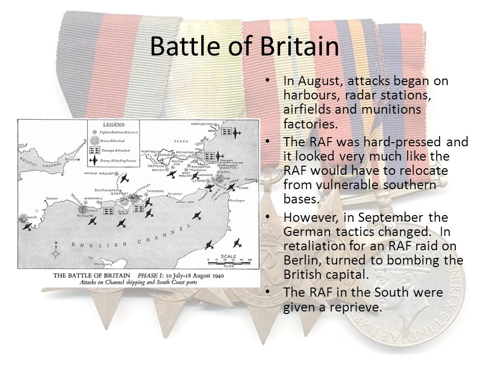 Battle of Britain In August, attacks began on harbours, radar stations, airfields and munitions factories.