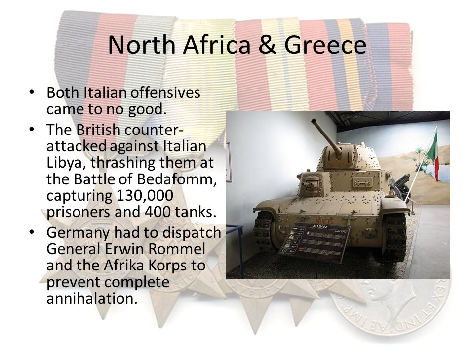 North Africa & Greece Both Italian offensives came to no good.