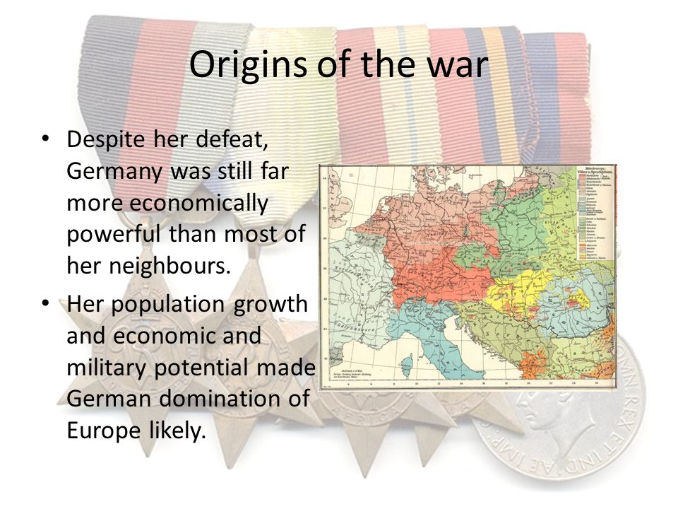 Origins of the war Despite her defeat, Germany was still far more economically powerful than most of her neighbours.