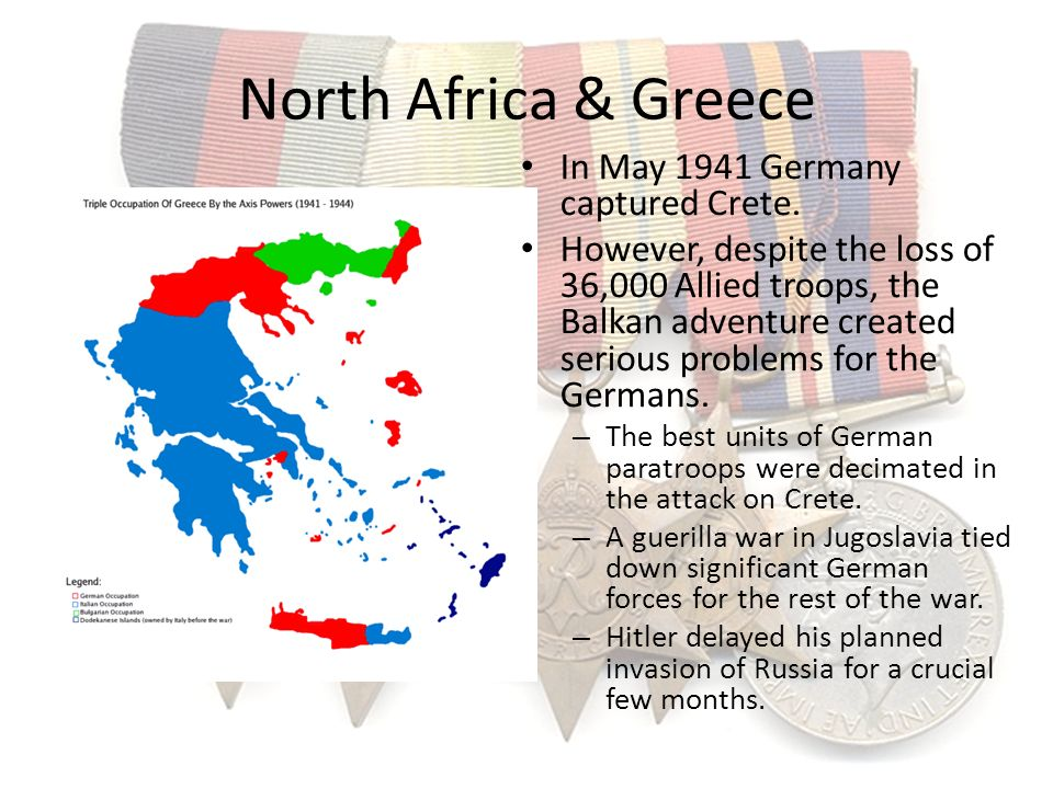 North Africa & Greece In May 1941 Germany captured Crete.