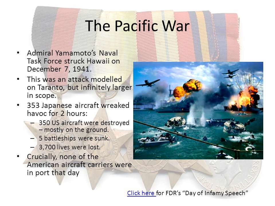 The Pacific War Admiral Yamamoto's Naval Task Force struck Hawaii on December 7, 1941.