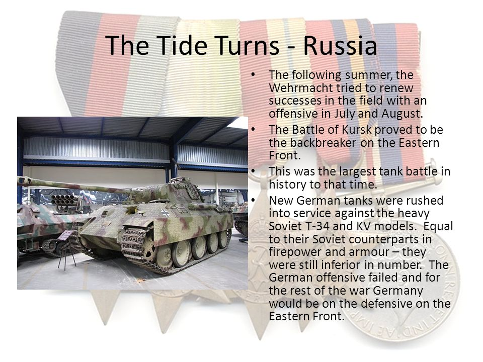 The Tide Turns - Russia The following summer, the Wehrmacht tried to renew successes in the field with an offensive in July and August.
