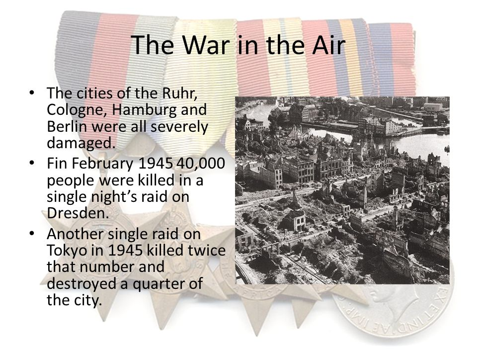The War in the Air The cities of the Ruhr, Cologne, Hamburg and Berlin were all severely damaged.
