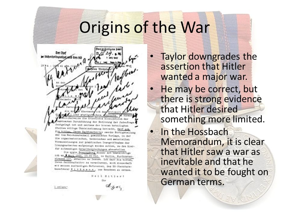 Origins of the War Taylor downgrades the assertion that Hitler wanted a major war.