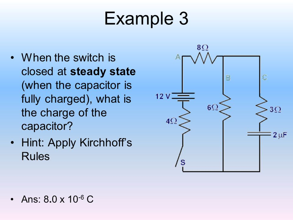 Example 3 When the switch is closed at steady state (when the capacitor is fully charged), what is the charge of the capacitor