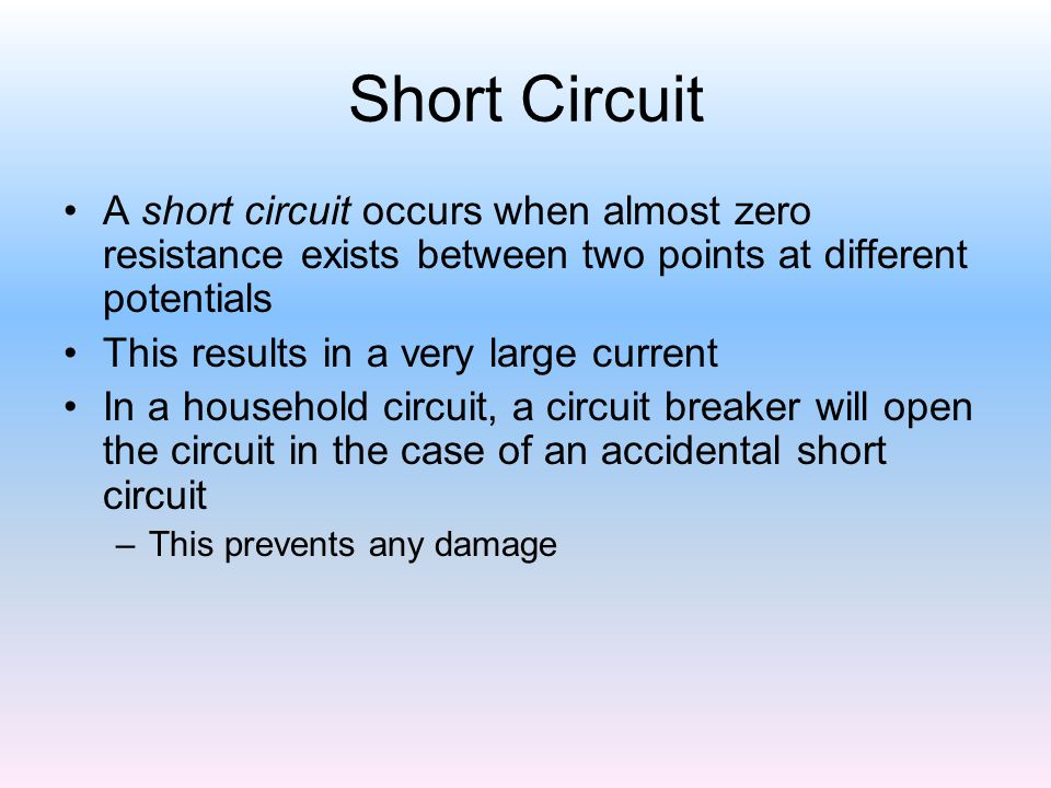 Short Circuit A short circuit occurs when almost zero resistance exists between two points at different potentials.