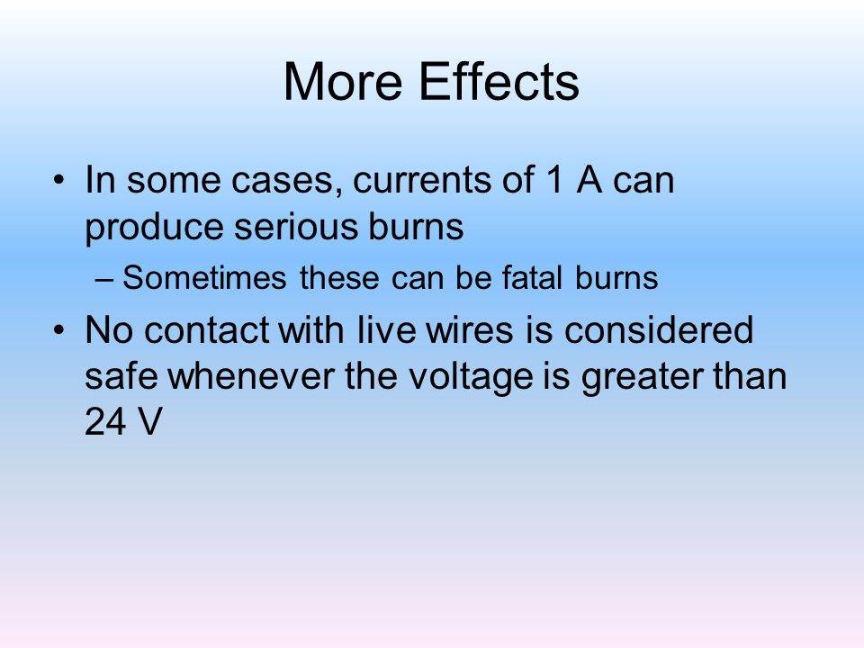 More Effects In some cases, currents of 1 A can produce serious burns