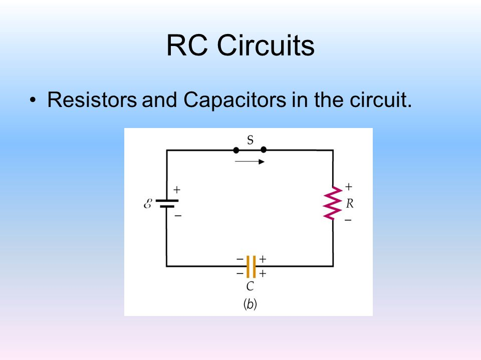 RC Circuits Resistors and Capacitors in the circuit.