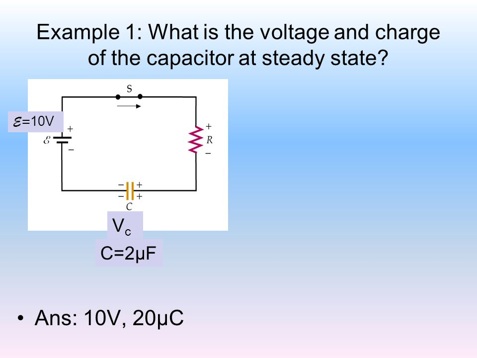 Example 1: What is the voltage and charge of the capacitor at steady state