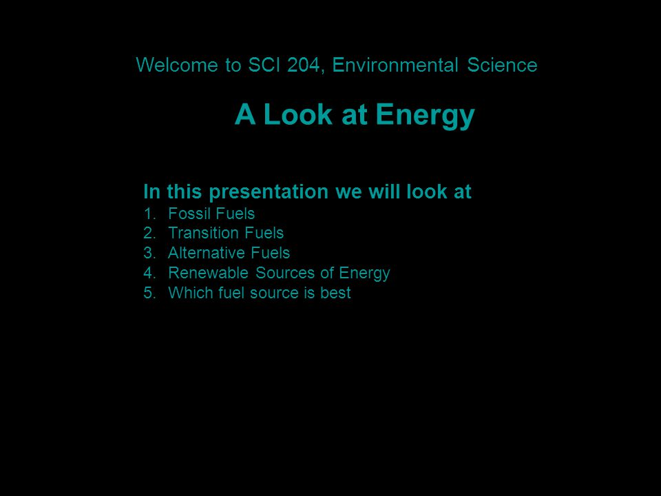 A Look at Energy Welcome to SCI 204, Environmental Science