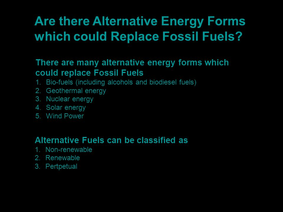 Are there Alternative Energy Forms which could Replace Fossil Fuels