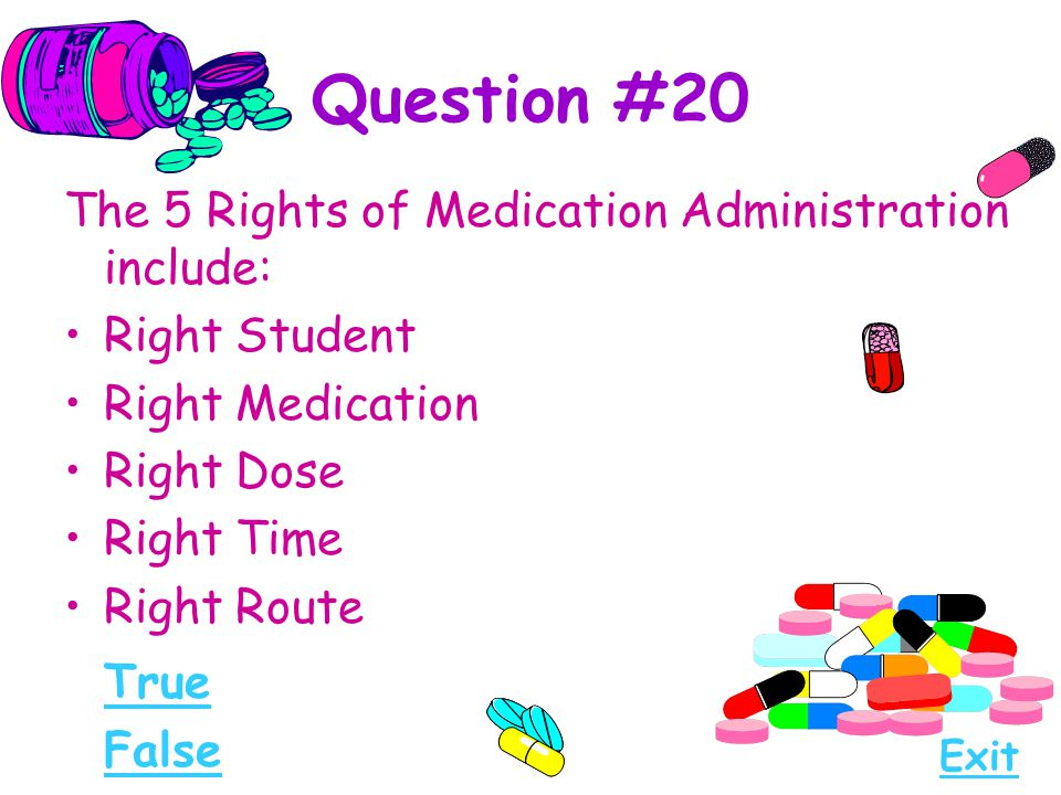Question #20 True The 5 Rights of Medication Administration include: